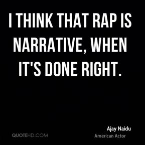 Ajay Naidu - I think that rap is narrative, when it's done right.