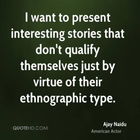 Ajay Naidu - I want to present interesting stories that don't qualify themselves just by virtue of their ethnographic type.
