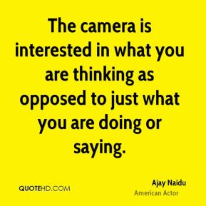 The camera is interested in what you are thinking as opposed to just what you are doing or saying.