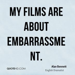 My films are about embarrassment.