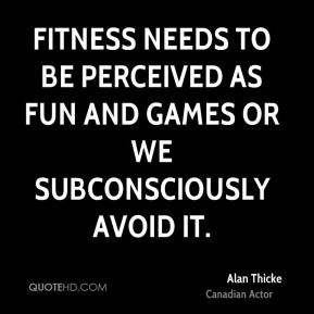 Fitness needs to be perceived as fun and games or we subconsciously avoid it.