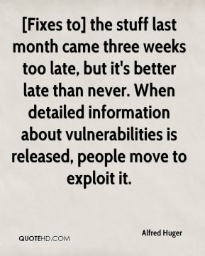 [Fixes to] the stuff last month came three weeks too late, but it's better late than never. When detailed information about vulnerabilities is released, people move to exploit it.