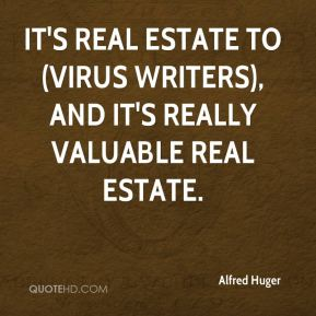 Alfred Huger - It's real estate to (virus writers), and it's really valuable real estate.