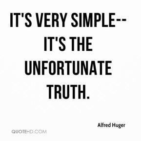 It's very simple--it's the unfortunate truth.