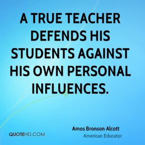 A true teacher defends his students against his own personal influences.