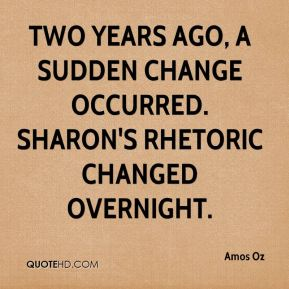 Amos Oz - Two years ago, a sudden change occurred. Sharon's rhetoric changed overnight.