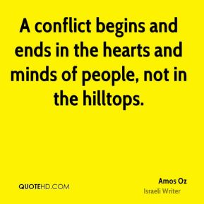 A conflict begins and ends in the hearts and minds of people, not in the hilltops.