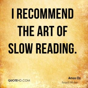 I recommend the art of slow reading.