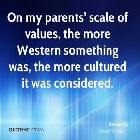 On my parents' scale of values, the more Western something was, the more cultured it was considered.