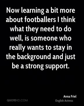 Now learning a bit more about footballers I think what they need to do well, is someone who really wants to stay in the background and just be a strong support.