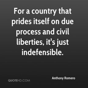 Anthony Romero - For a country that prides itself on due process and civil liberties, it's just indefensible.