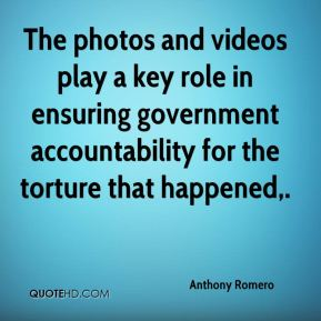 Anthony Romero - The photos and videos play a key role in ensuring government accountability for the torture that happened.