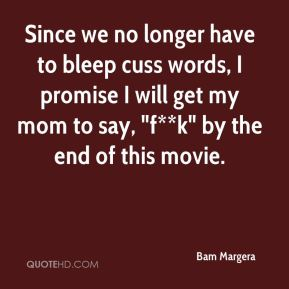 """Since we no longer have to bleep cuss words, I promise I will get my mom to say, """"f**k"""" by the end of this movie."""