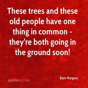 Bam Margera - These trees and these old people have one thing in common - they're both going in the ground soon!
