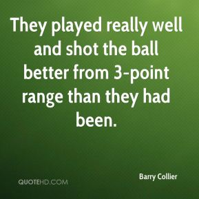 Barry Collier - They played really well and shot the ball better from 3-point range than they had been.
