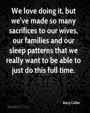 We love doing it, but we've made so many sacrifices to our wives, our families and our sleep patterns that we really want to be able to just do this full time.