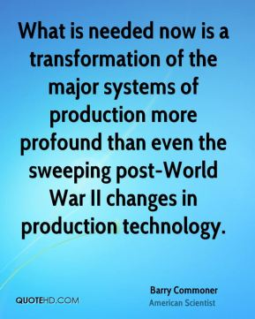 What is needed now is a transformation of the major systems of production more profound than even the sweeping post-World War II changes in production technology.