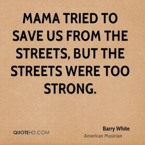 Mama tried to save us from the streets, but the streets were too strong.