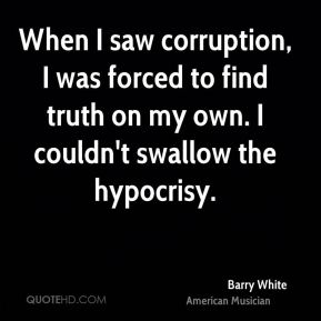When I saw corruption, I was forced to find truth on my own. I couldn't swallow the hypocrisy.