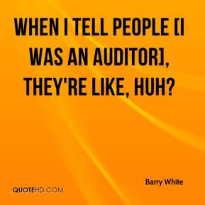 Barry White - When I tell people [I was an auditor], they're like, huh?