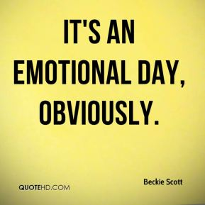 It's an emotional day, obviously.