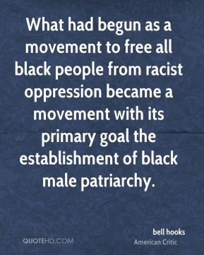 What had begun as a movement to free all black people from racist oppression became a movement with its primary goal the establishment of black male patriarchy.