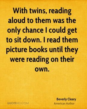 With twins, reading aloud to them was the only chance I could get to sit down. I read them picture books until they were reading on their own.