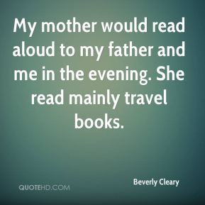 My mother would read aloud to my father and me in the evening. She read mainly travel books.