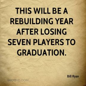 Bill Ryan - This will be a rebuilding year after losing seven players to graduation.