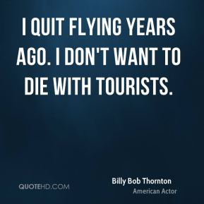 I quit flying years ago. I don't want to die with tourists.