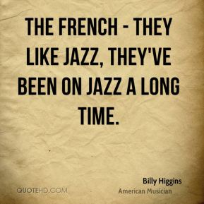 The French - they like jazz, they've been on jazz a long time.