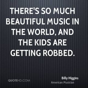 There's so much beautiful music in the world, and the kids are getting robbed.