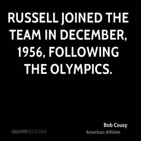 Russell joined the team in December, 1956, following the Olympics.