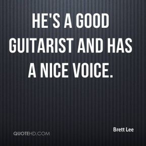 He's a good guitarist and has a nice voice.