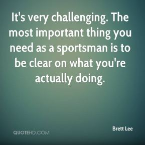 It's very challenging. The most important thing you need as a sportsman is to be clear on what you're actually doing.