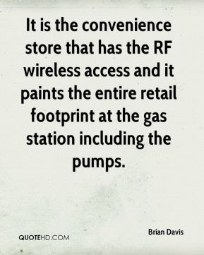 Brian Davis - It is the convenience store that has the RF wireless access and it paints the entire retail footprint at the gas station including the pumps.