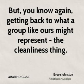 Bruce Johnston - But, you know again, getting back to what a group like ours might represent - the cleanliness thing.