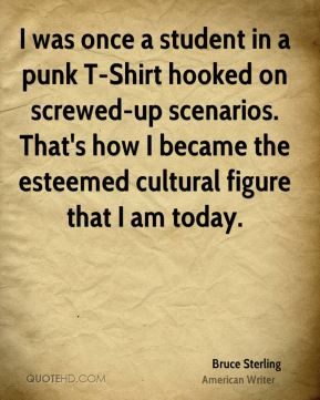 I was once a student in a punk T-Shirt hooked on screwed-up scenarios. That's how I became the esteemed cultural figure that I am today.