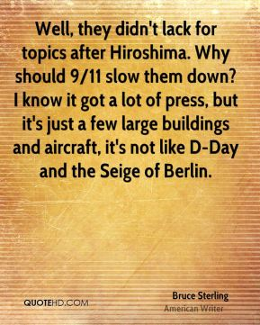 Well, they didn't lack for topics after Hiroshima. Why should 9/11 slow them down? I know it got a lot of press, but it's just a few large buildings and aircraft, it's not like D-Day and the Seige of Berlin.