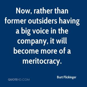 Burt Flickinger - Now, rather than former outsiders having a big voice in the company, it will become more of a meritocracy.