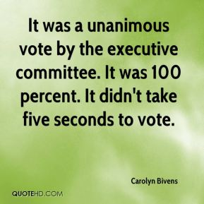Carolyn Bivens - It was a unanimous vote by the executive committee. It was 100 percent. It didn't take five seconds to vote.