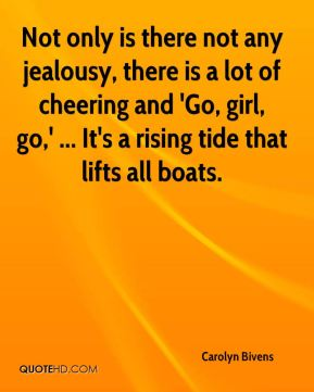 Not only is there not any jealousy, there is a lot of cheering and 'Go, girl, go,' ... It's a rising tide that lifts all boats.