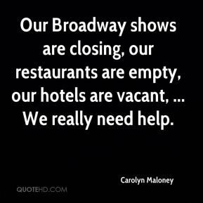 Our Broadway shows are closing, our restaurants are empty, our hotels are vacant, ... We really need help.