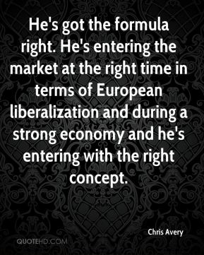 He's got the formula right. He's entering the market at the right time in terms of European liberalization and during a strong economy and he's entering with the right concept.