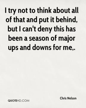 I try not to think about all of that and put it behind, but I can't deny this has been a season of major ups and downs for me.