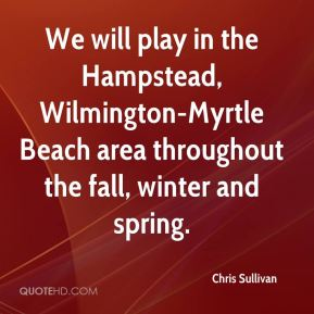We will play in the Hampstead, Wilmington-Myrtle Beach area throughout the fall, winter and spring.