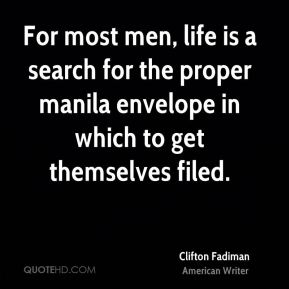 For most men, life is a search for the proper manila envelope in which to get themselves filed.