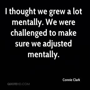 Connie Clark - I thought we grew a lot mentally. We were challenged to make sure we adjusted mentally.