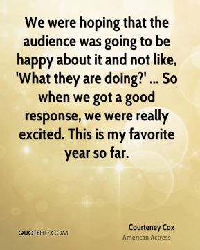 We were hoping that the audience was going to be happy about it and not like, 'What they are doing?' ... So when we got a good response, we were really excited. This is my favorite year so far.