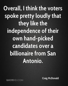 Craig McDonald - Overall, I think the voters spoke pretty loudly that they like the independence of their own hand-picked candidates over a billionaire from San Antonio.